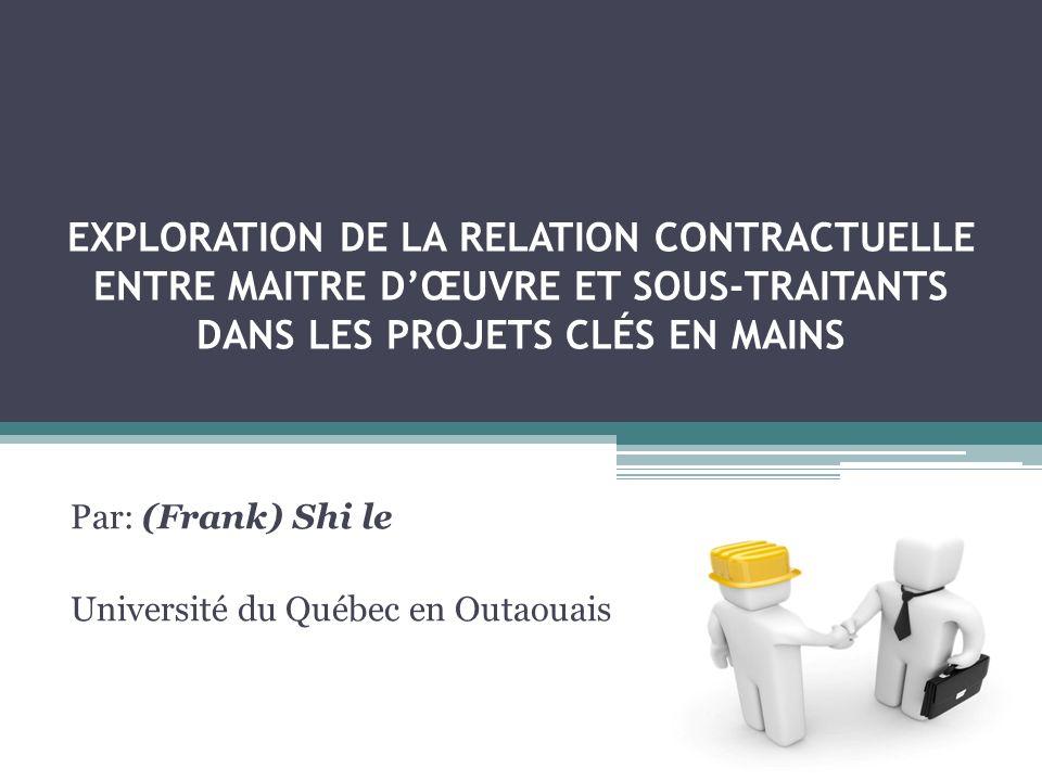 EXPLORATION DE LA RELATION CONTRACTUELLE ENTRE MAITRE DŒUVRE ET SOUS-TRAITANTS DANS LES PROJETS CLÉS EN MAINS Par: (Frank) Shi le Université du Québec