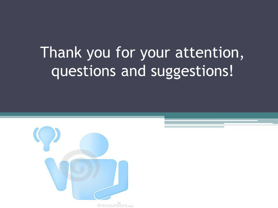 Thank you for your attention, questions and suggestions!