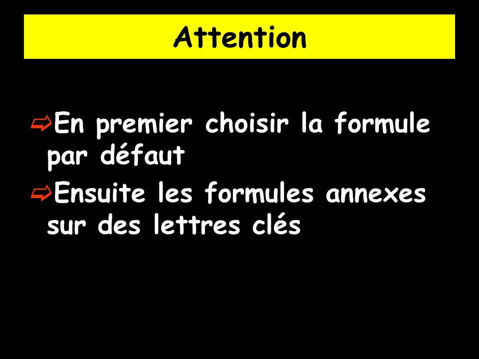 Attention En premier choisir la formule par défaut Ensuite les formules annexes sur des lettres clés