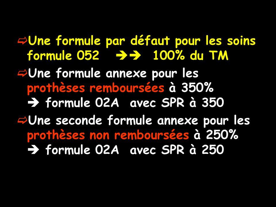 Une formule par défaut pour les soins formule 052 100% du TM Une formule annexe pour les prothèses remboursées à 350% formule 02A avec SPR à 350 Une seconde formule annexe pour les prothèses non remboursées à 250% formule 02A avec SPR à 250