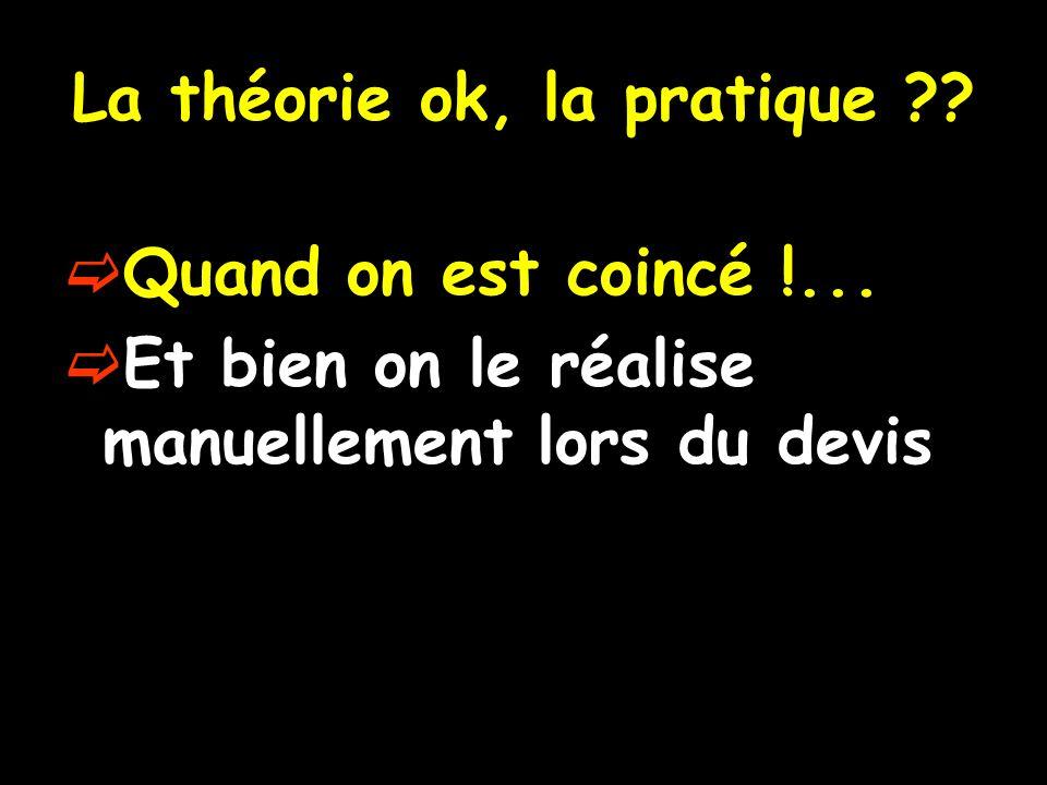 La théorie ok, la pratique ?.Quand on est coincé !...