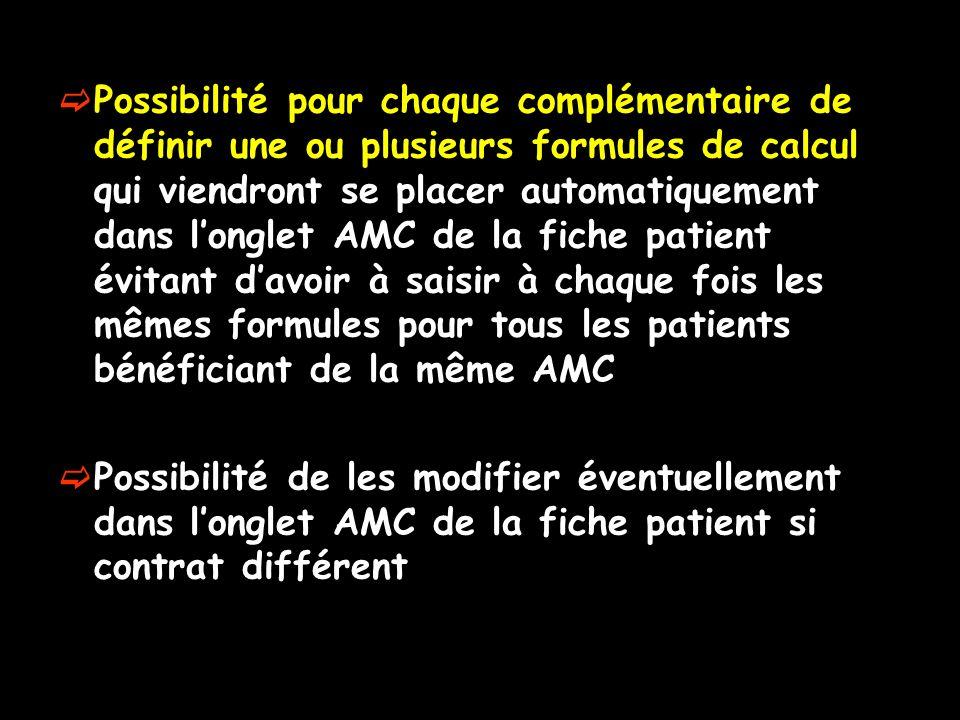 Possibilité pour chaque complémentaire de définir une ou plusieurs formules de calcul qui viendront se placer automatiquement dans longlet AMC de la fiche patient évitant davoir à saisir à chaque fois les mêmes formules pour tous les patients bénéficiant de la même AMC Possibilité de les modifier éventuellement dans longlet AMC de la fiche patient si contrat différent