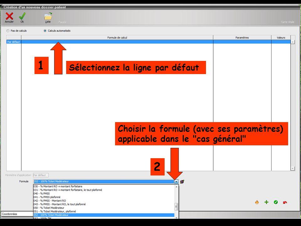 Sélectionnez la ligne par défaut 1 2 Choisir la formule (avec ses paramètres) applicable dans le cas général