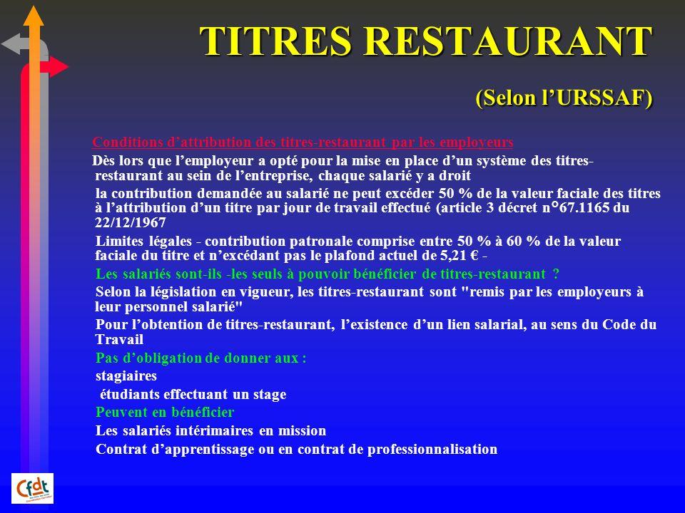 TITRES RESTAURANT (Selon lURSSAF) Conditions dattribution des titres-restaurant par les employeurs Dès lors que lemployeur a opté pour la mise en plac