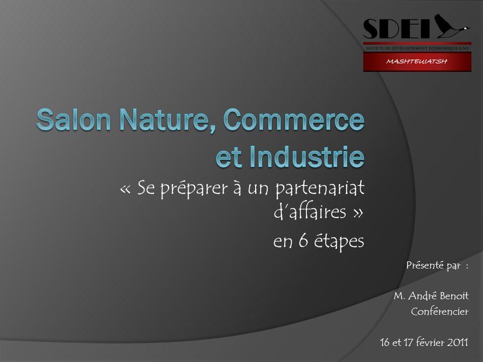 « Se préparer à un partenariat daffaires » en 6 étapes Présenté par : M. André Benoit Conférencier 16 et 17 février 2011