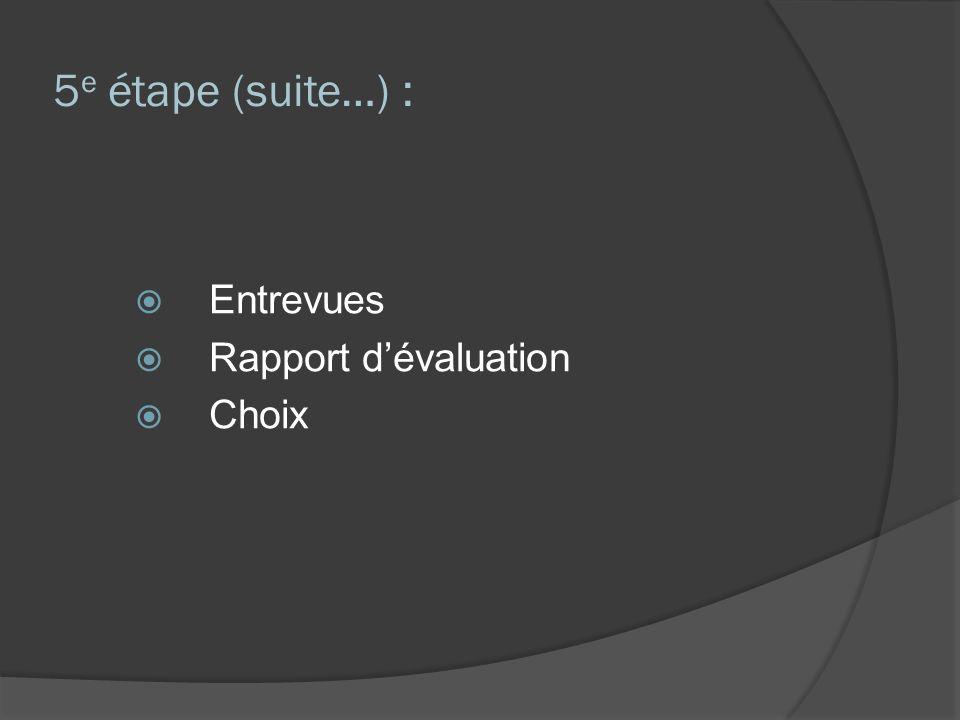 5 e étape (suite…) : Entrevues Rapport dévaluation Choix