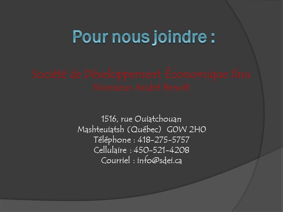 Société de Développement Économique Ilnu Monsieur André Benoît 1516, rue Ouiatchouan Mashteuiatsh (Québec) G0W 2H0 Téléphone : 418-275-5757 Cellulaire : 450-521-4208 Courriel : info@sdei.ca