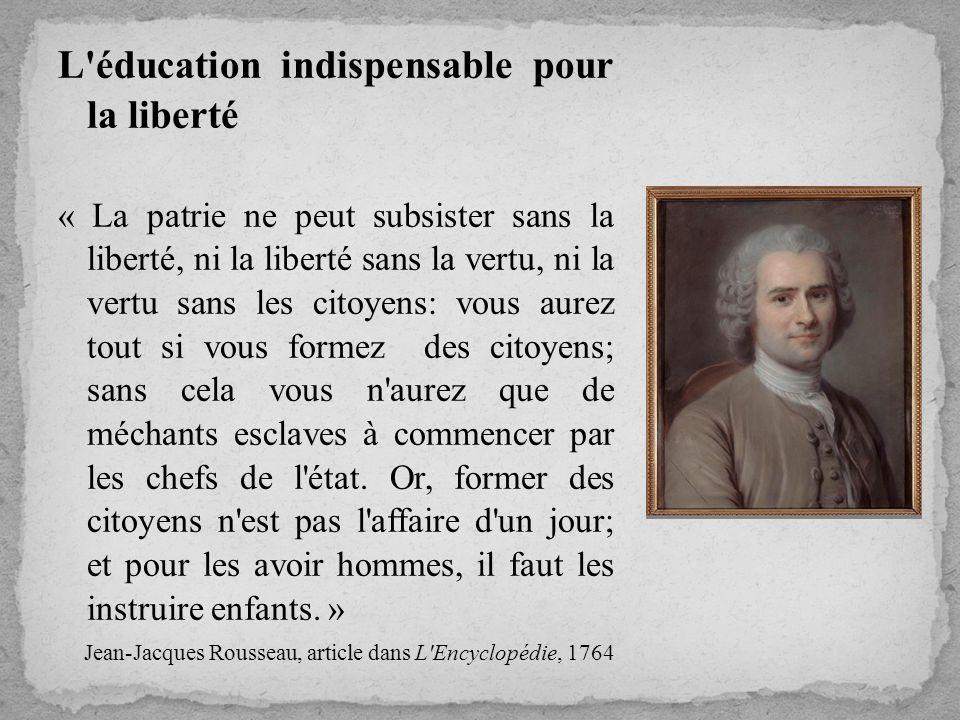 L'éducation indispensable pour la liberté « La patrie ne peut subsister sans la liberté, ni la liberté sans la vertu, ni la vertu sans les citoyens: v