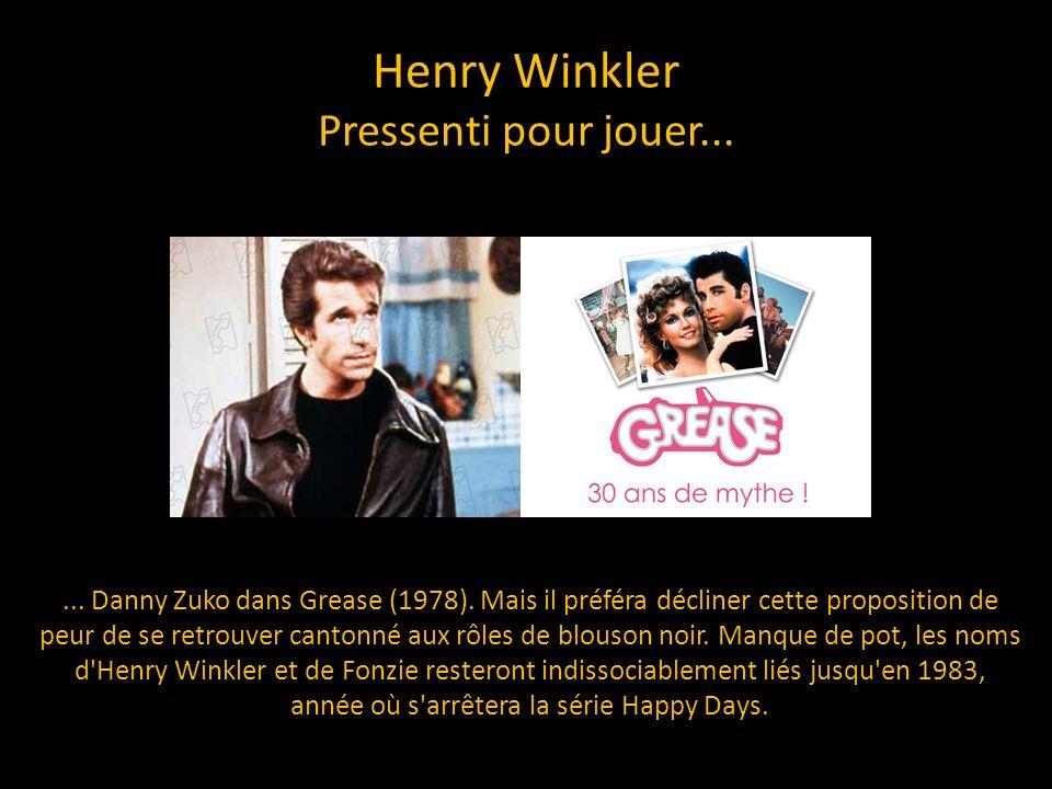 Henry Winkler Pressenti pour jouer...... Danny Zuko dans Grease (1978). Mais il préféra décliner cette proposition de peur de se retrouver cantonné au
