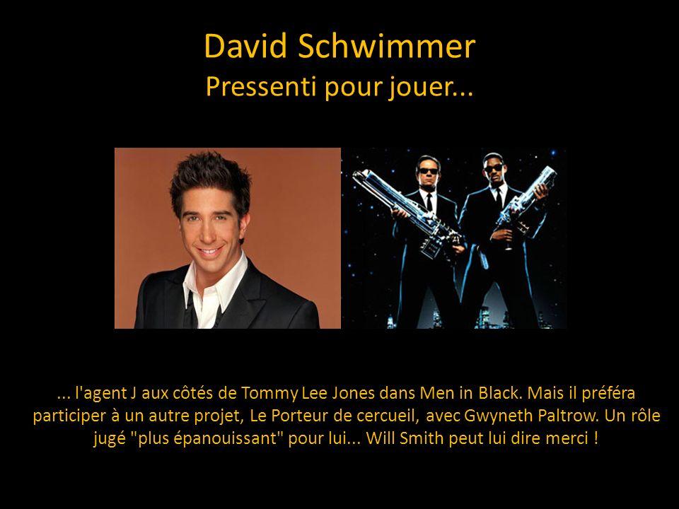 David Schwimmer Pressenti pour jouer...... l'agent J aux côtés de Tommy Lee Jones dans Men in Black. Mais il préféra participer à un autre projet, Le