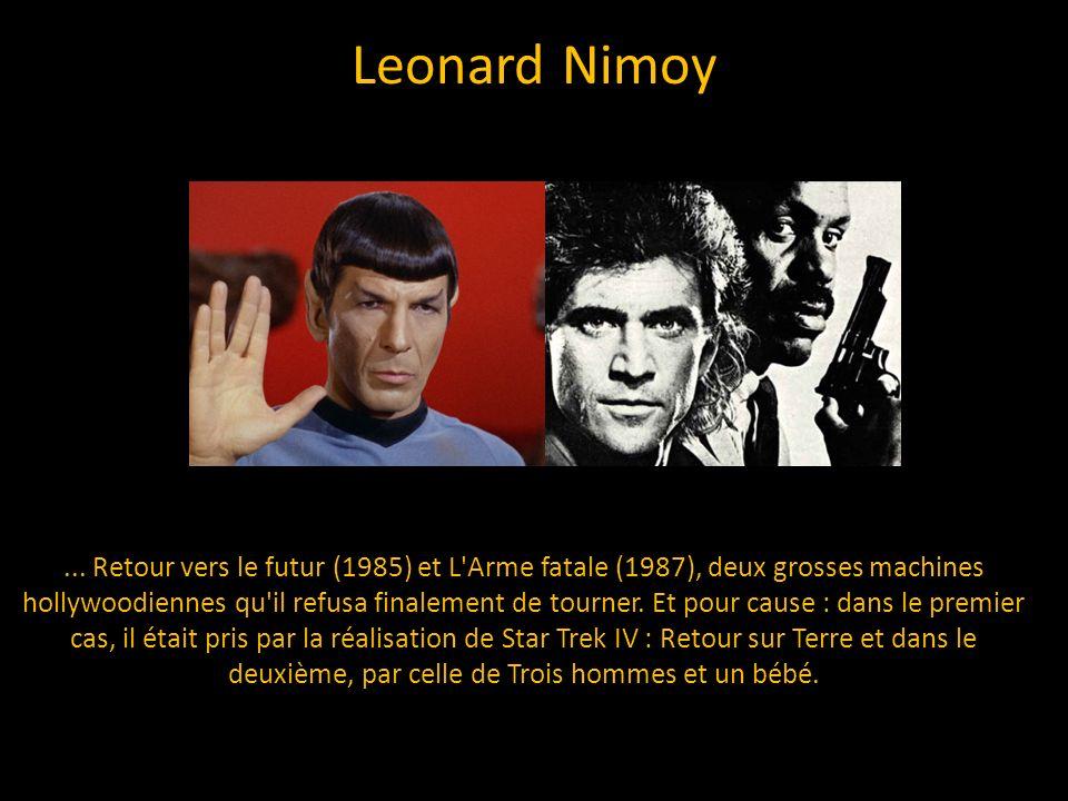 Leonard Nimoy... Retour vers le futur (1985) et L'Arme fatale (1987), deux grosses machines hollywoodiennes qu'il refusa finalement de tourner. Et pou