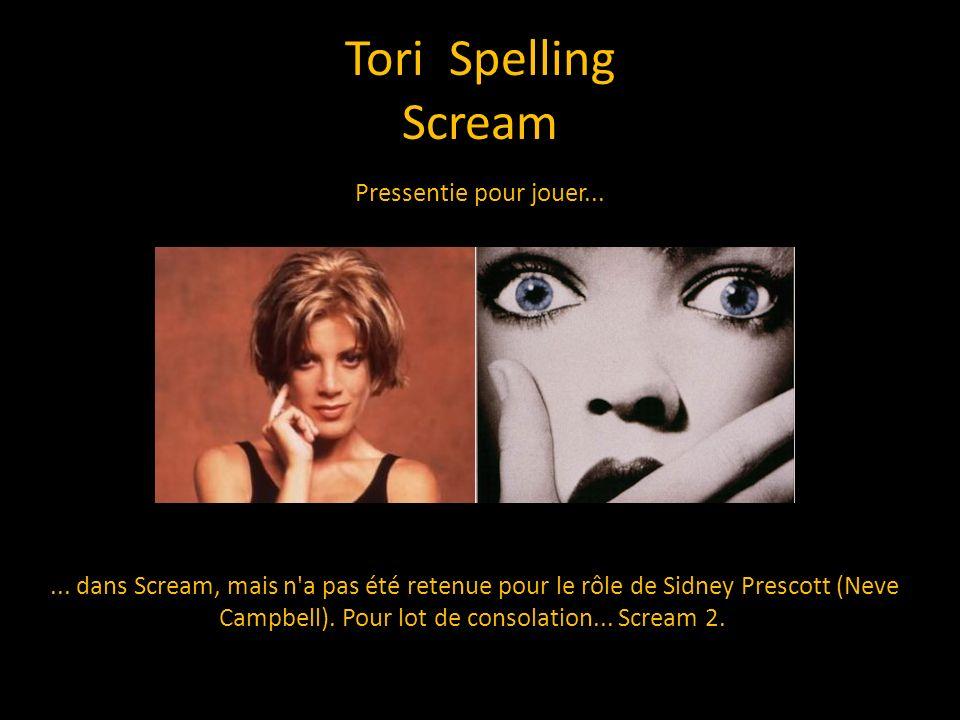 Tori Spelling Scream... dans Scream, mais n'a pas été retenue pour le rôle de Sidney Prescott (Neve Campbell). Pour lot de consolation... Scream 2. Pr