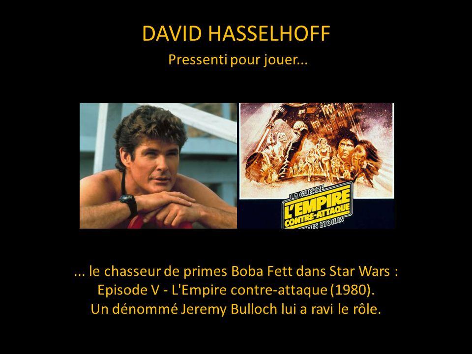 DAVID HASSELHOFF Pressenti pour jouer...... le chasseur de primes Boba Fett dans Star Wars : Episode V - L'Empire contre-attaque (1980). Un dénommé Je