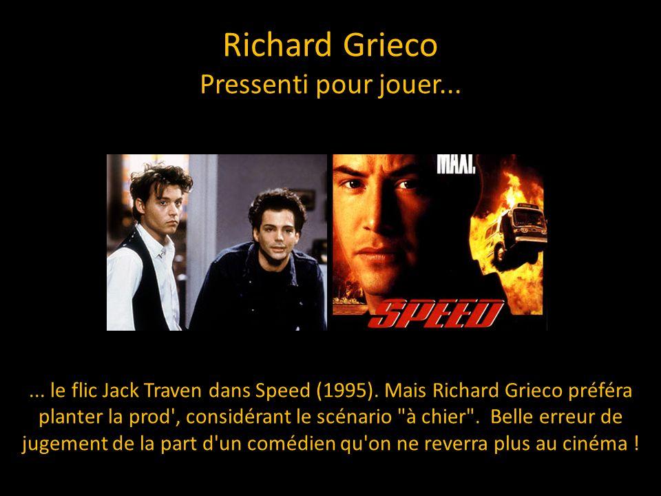 Richard Grieco Pressenti pour jouer...... le flic Jack Traven dans Speed (1995). Mais Richard Grieco préféra planter la prod', considérant le scénario