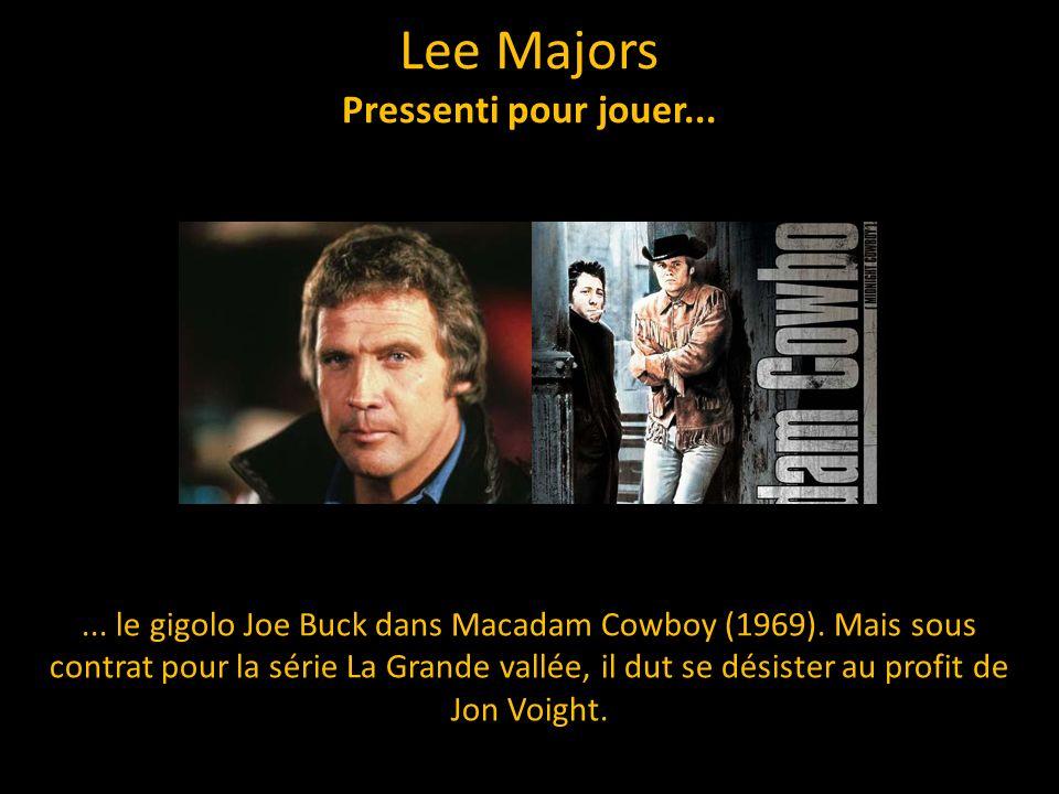 Lee Majors Pressenti pour jouer...... le gigolo Joe Buck dans Macadam Cowboy (1969). Mais sous contrat pour la série La Grande vallée, il dut se désis