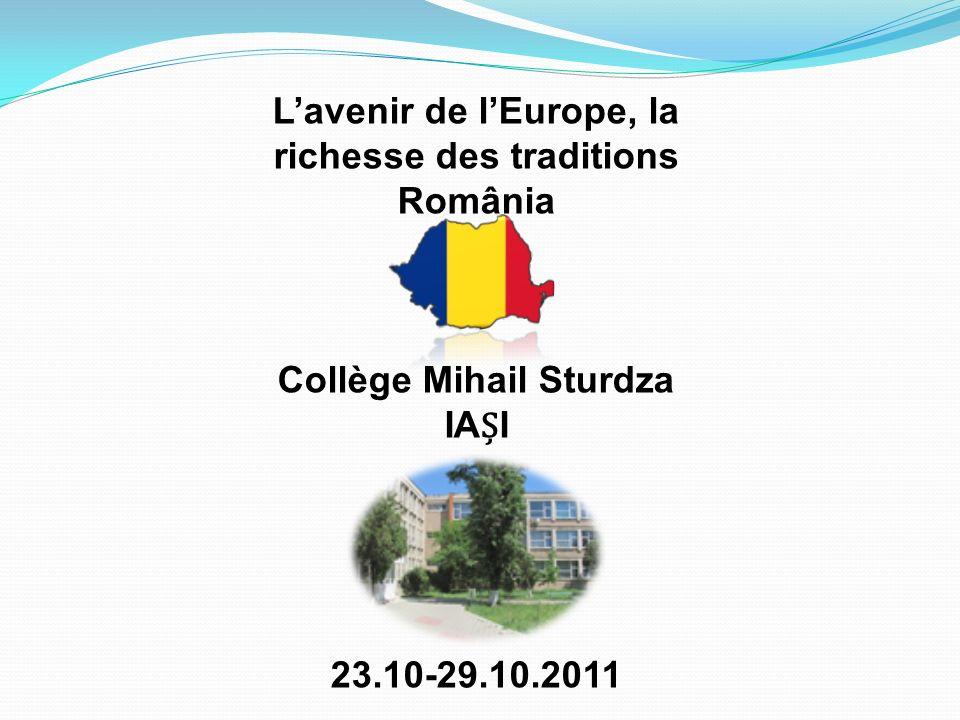 Lavenir de lEurope, la richesse des traditions România Collège Mihail Sturdza IAI 23.10-29.10.2011