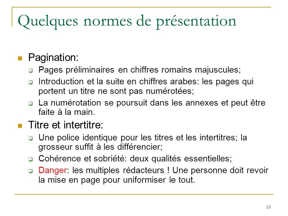 10 Quelques normes de présentation Pagination: Pages préliminaires en chiffres romains majuscules; Introduction et la suite en chiffres arabes: les pa