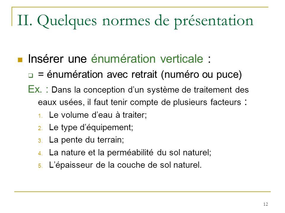 12 II. Quelques normes de présentation Insérer une énumération verticale : = énumération avec retrait (numéro ou puce) Ex. : Dans la conception dun sy