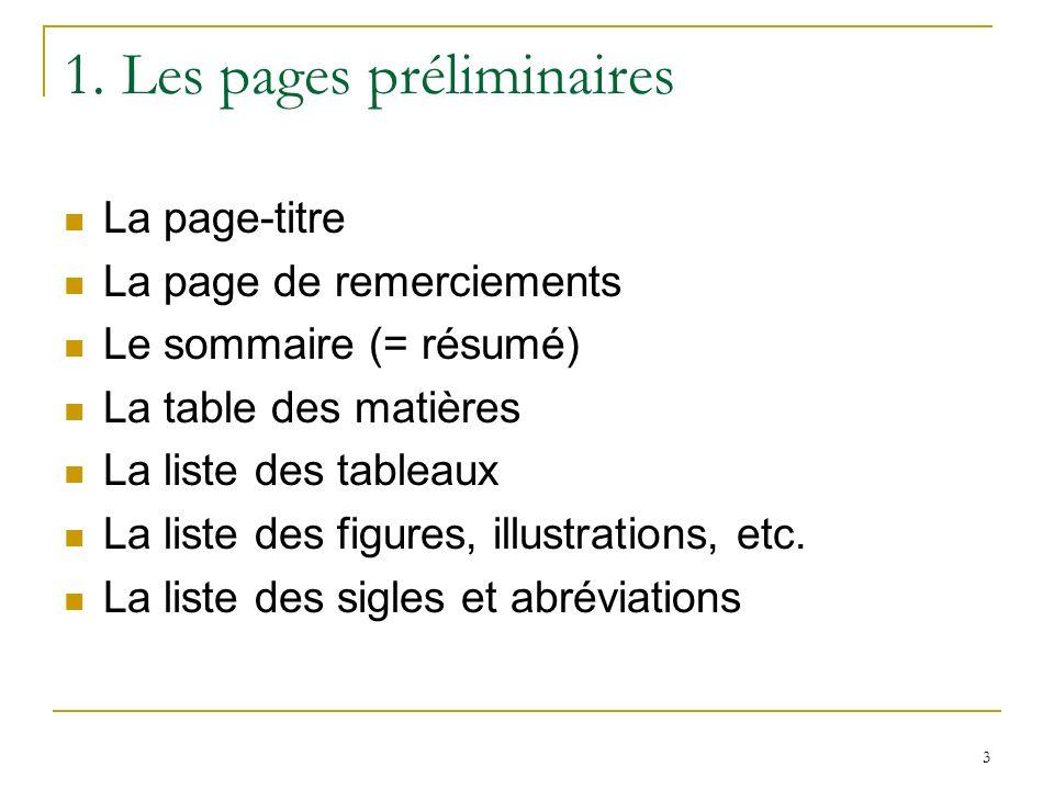 3 1. Les pages préliminaires La page-titre La page de remerciements Le sommaire (= résumé) La table des matières La liste des tableaux La liste des fi