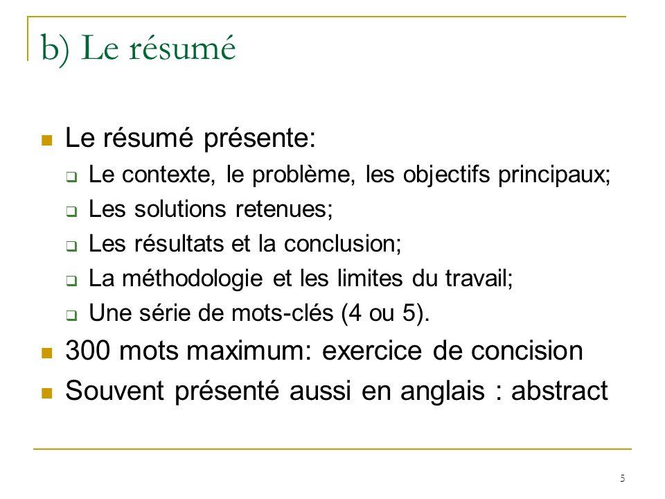 5 b) Le résumé Le résumé présente: Le contexte, le problème, les objectifs principaux; Les solutions retenues; Les résultats et la conclusion; La méth