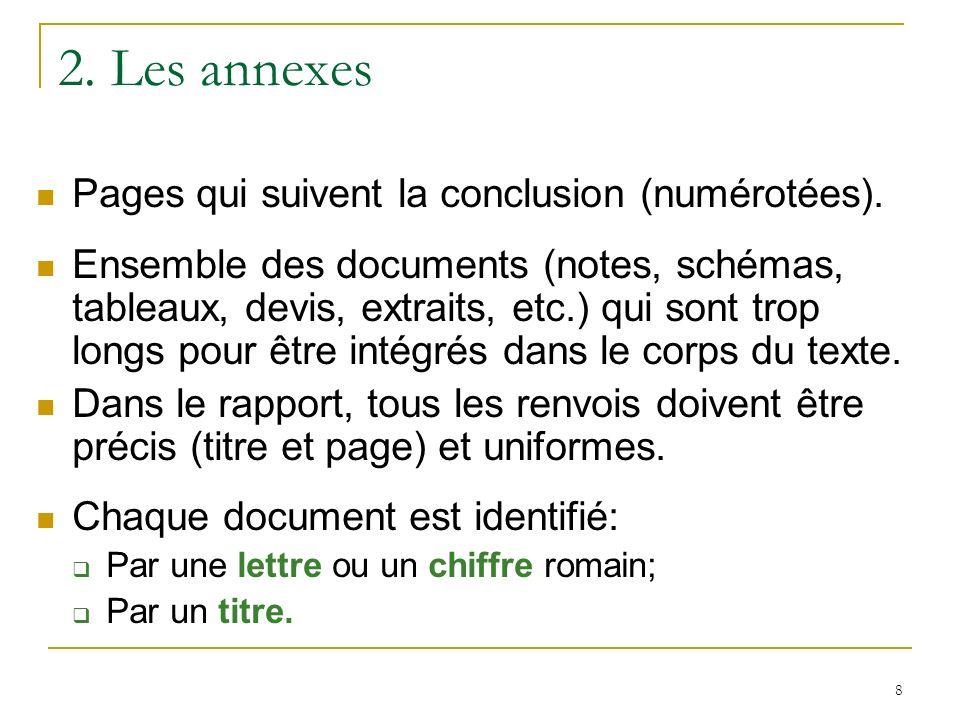 8 2. Les annexes Pages qui suivent la conclusion (numérotées). Ensemble des documents (notes, schémas, tableaux, devis, extraits, etc.) qui sont trop