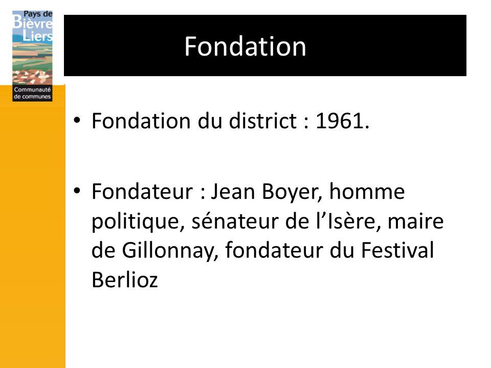 Fondation Fondation du district : 1961. Fondateur : Jean Boyer, homme politique, sénateur de lIsère, maire de Gillonnay, fondateur du Festival Berlioz