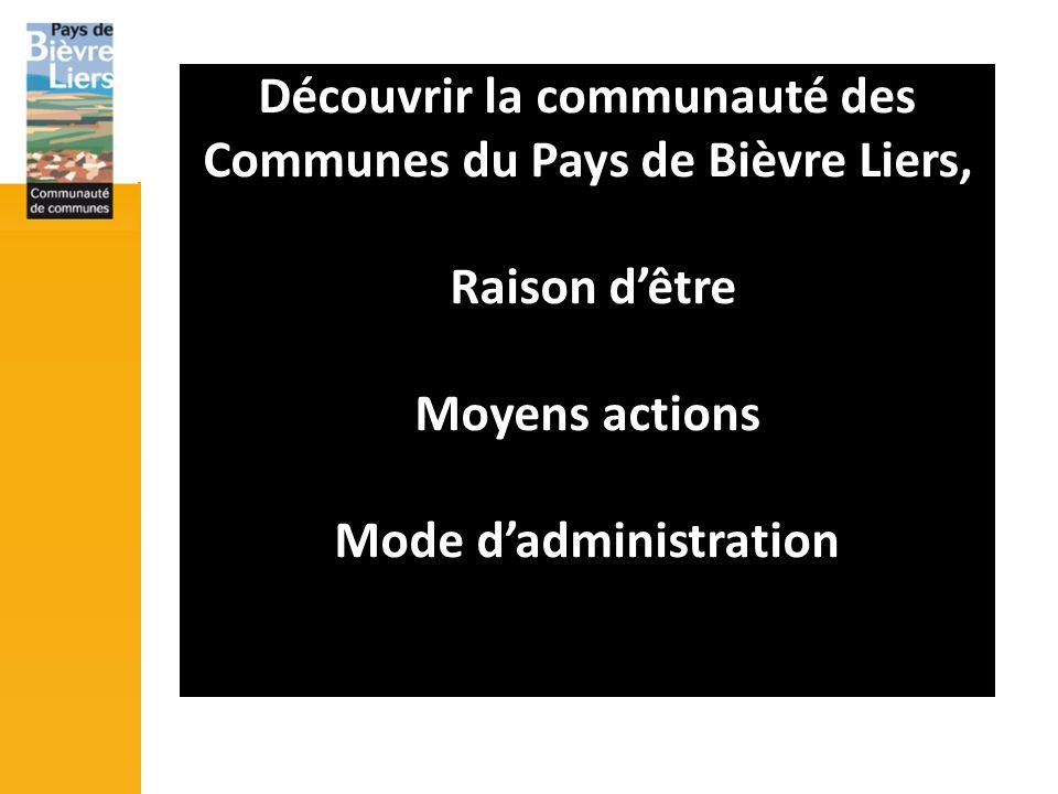 Découvrir la communauté des Communes du Pays de Bièvre Liers, Raison dêtre Moyens actions Mode dadministration