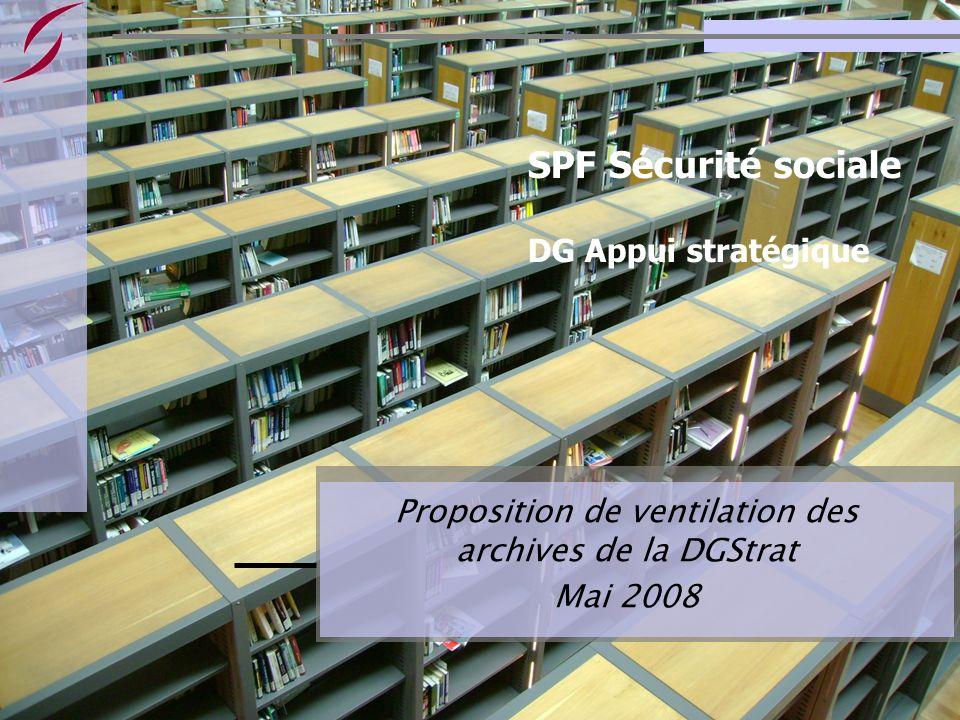 SPF Sécurité sociale DG Appui stratégique Proposition de ventilation des archives de la DGStrat Mai 2008