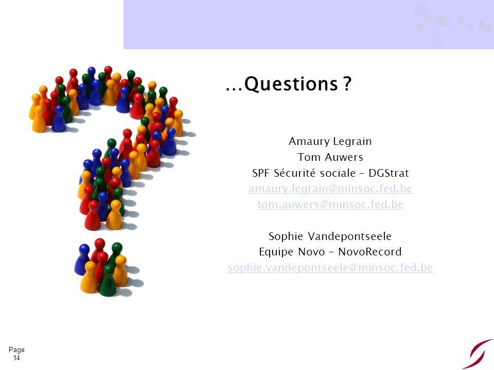 Page 14 …Questions ? Amaury Legrain Tom Auwers SPF Sécurité sociale – DGStrat amaury.legrain@minsoc.fed.be tom.auwers@minsoc.fed.be Sophie Vandepontse