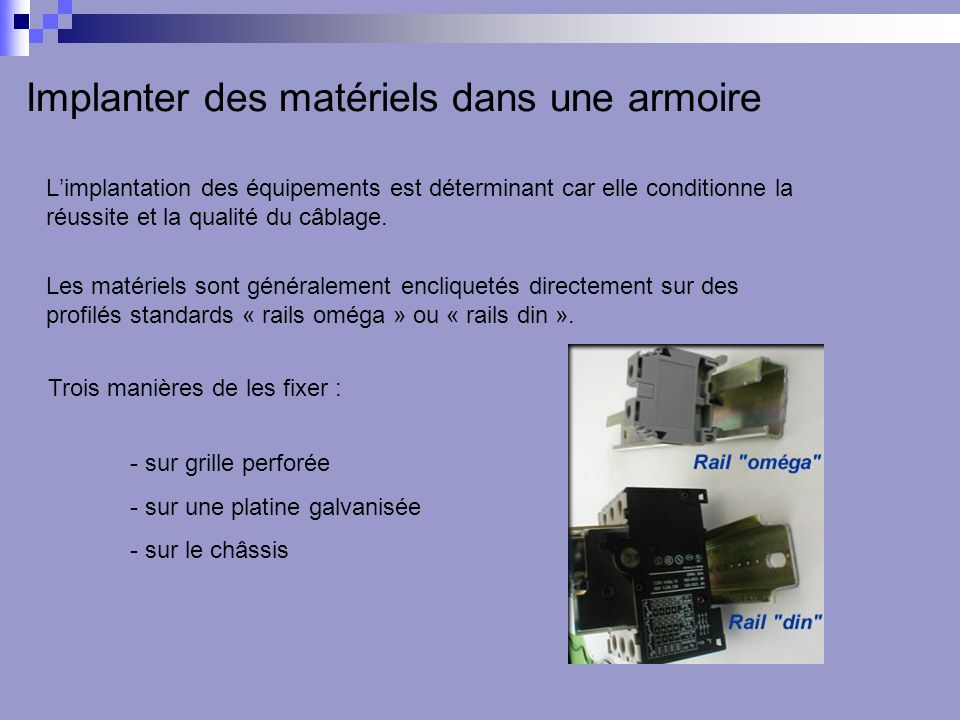 Limplantation des équipements est déterminant car elle conditionne la réussite et la qualité du câblage.