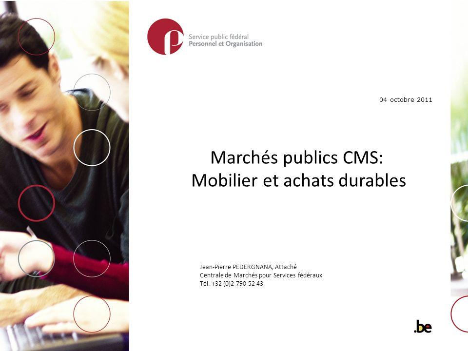 Marchés publics CMS: Mobilier et achats durables Jean-Pierre PEDERGNANA, Attaché Centrale de Marchés pour Services fédéraux Tél. +32 (0)2 790 52 43 04