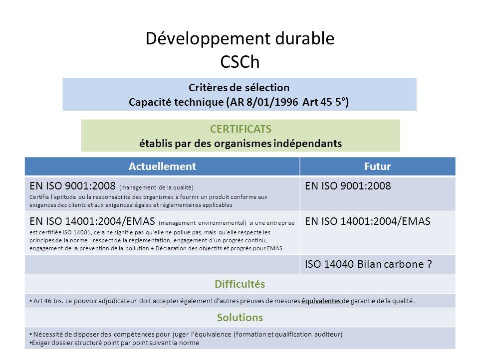 Développement durable CSCh ActuellementFutur EN ISO 9001:2008 (management de la qualité) Certifie l'aptitude ou la responsabilité des organismes à fou