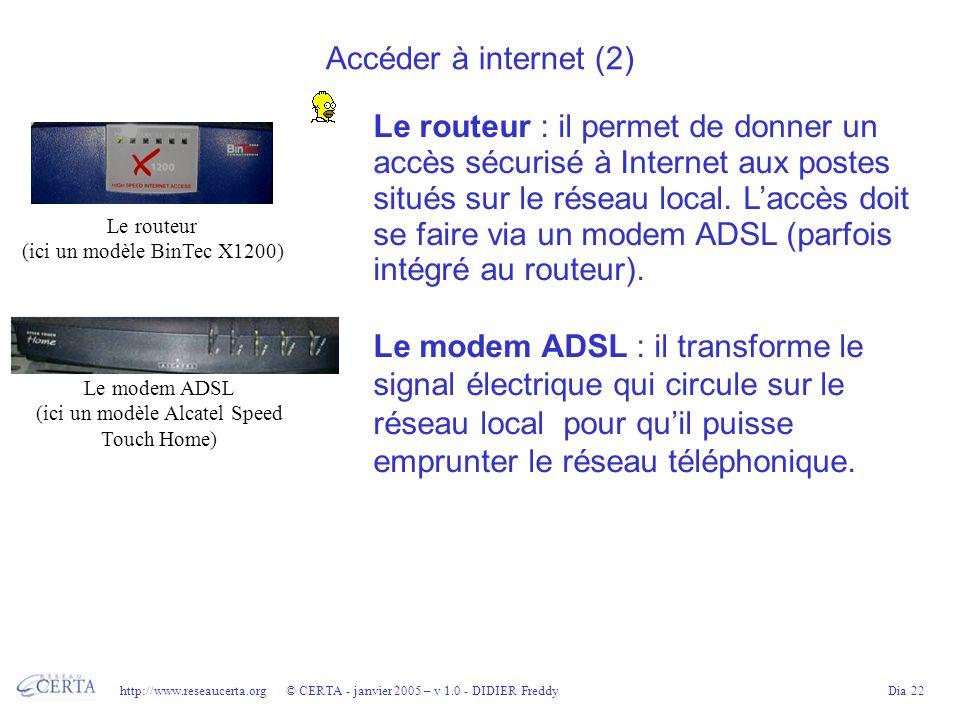 http://www.reseaucerta.org © CERTA - janvier 2005 – v 1.0 - DIDIER FreddyDia 22 Accéder à internet (2) Le routeur : il permet de donner un accès sécurisé à Internet aux postes situés sur le réseau local.