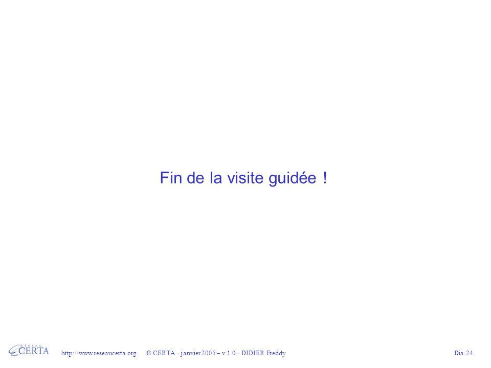 http://www.reseaucerta.org © CERTA - janvier 2005 – v 1.0 - DIDIER FreddyDia 24 Fin de la visite guidée !