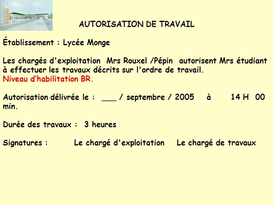 AUTORISATION DE TRAVAIL Établissement : Lycée Monge Les chargés d'exploitation Mrs Rouxel /Pépin autorisent Mrs étudiant à effectuer les travaux décri