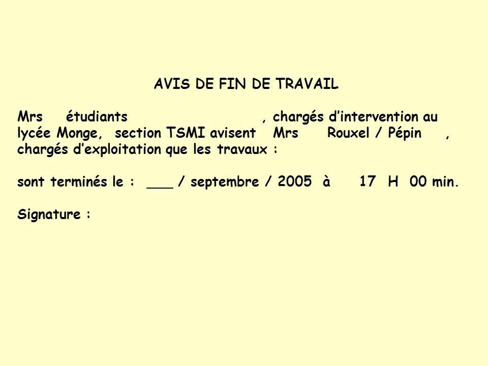 AVIS DE FIN DE TRAVAIL Mrs étudiants, chargés dintervention au lycée Monge, section TSMI avisent Mrs Rouxel / Pépin, chargés dexploitation que les tra