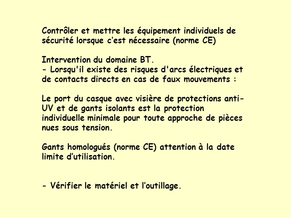 Contrôler et mettre les équipement individuels de sécurité lorsque cest nécessaire (norme CE) Intervention du domaine BT. - Lorsqu'il existe des risqu