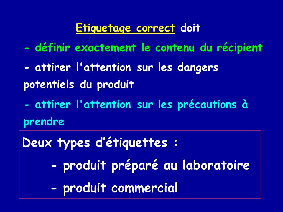 Etiquetage correct doit - définir exactement le contenu du récipient - attirer l'attention sur les dangers potentiels du produit - attirer l'attention