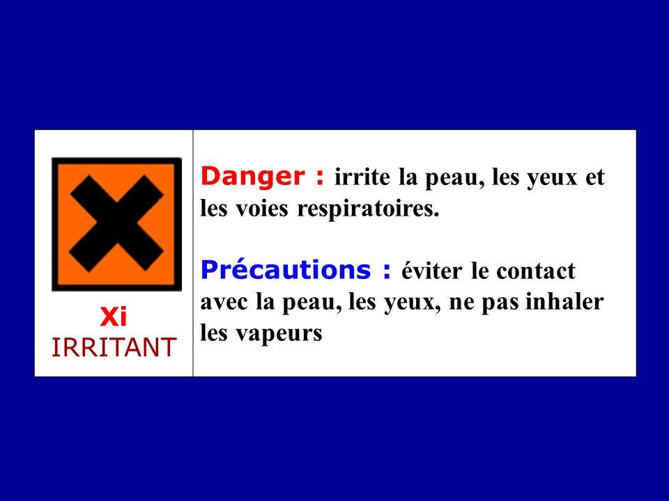 Xi IRRITANT Danger : irrite la peau, les yeux et les voies respiratoires. Précautions : éviter le contact avec la peau, les yeux, ne pas inhaler les v