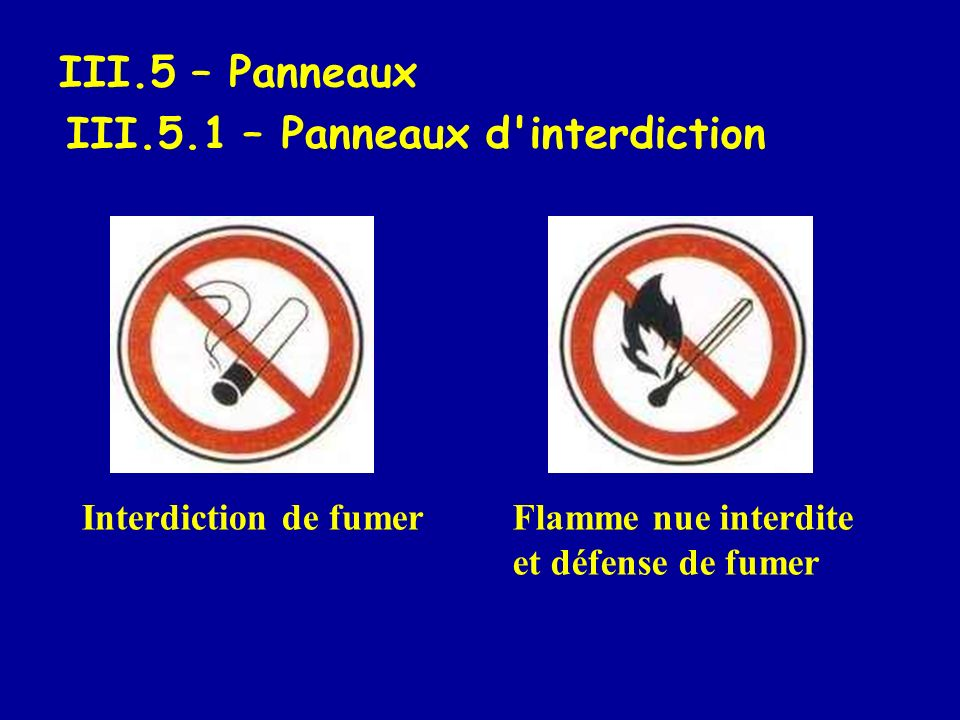 III.5 – Panneaux III.5.1 – Panneaux d'interdiction Interdiction de fumer Flamme nue interdite et défense de fumer