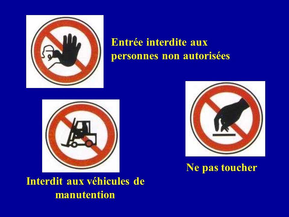 Interdit aux véhicules de manutention Ne pas toucher Entrée interdite aux personnes non autorisées