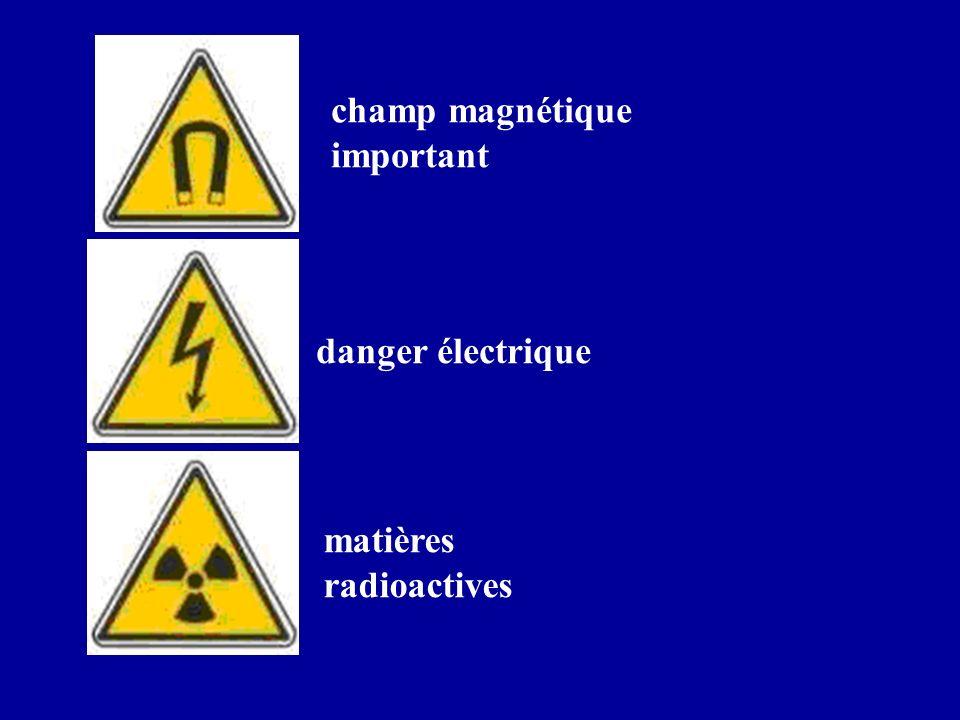 champ magnétique important danger électrique matières radioactives