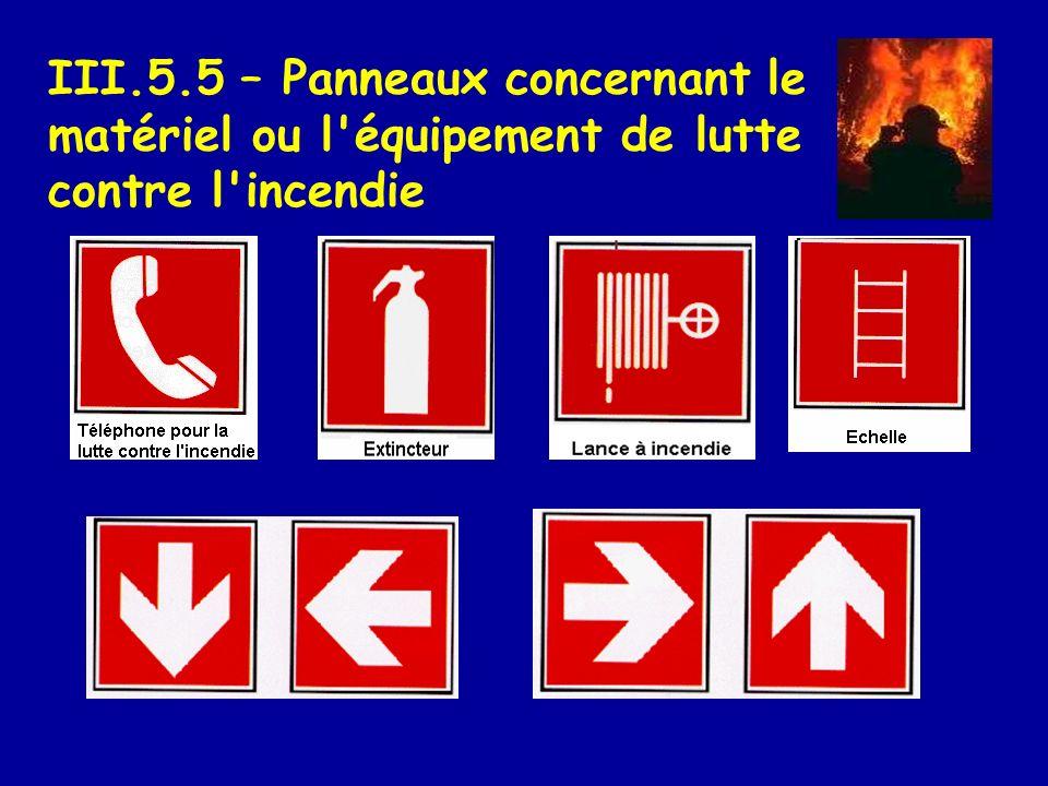 III.5.5 – Panneaux concernant le matériel ou l'équipement de lutte contre l'incendie