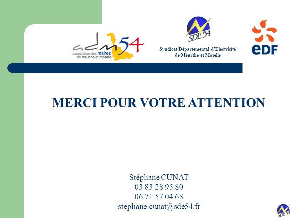 MERCI POUR VOTRE ATTENTION Stéphane CUNAT 03 83 28 95 80 06 71 57 04 68 stephane.cunat@sde54.fr Syndicat Départemental dÉlectricité de Meurthe et Moselle
