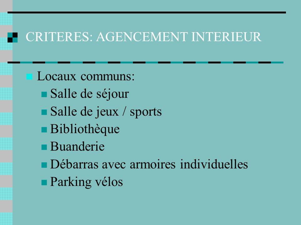 CRITERES: AGENCEMENT INTERIEUR Locaux communs: Salle de séjour Salle de jeux / sports Bibliothèque Buanderie Débarras avec armoires individuelles Parking vélos