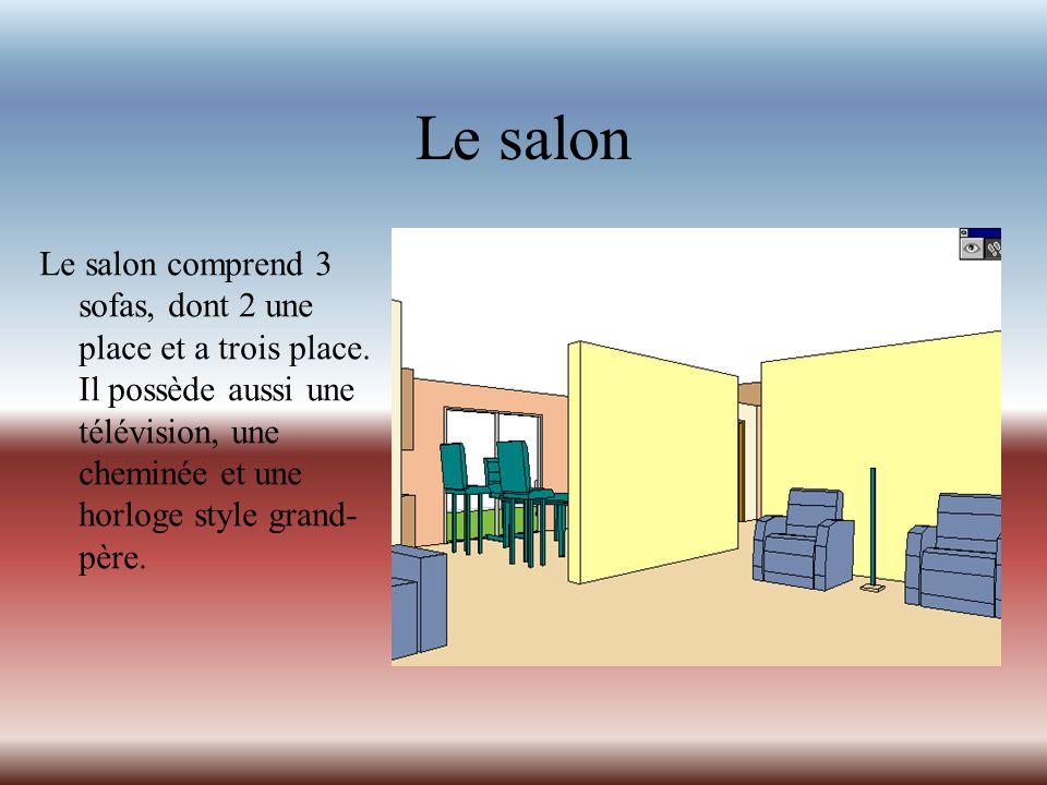 Le salon Le salon comprend 3 sofas, dont 2 une place et a trois place. Il possède aussi une télévision, une cheminée et une horloge style grand- père.