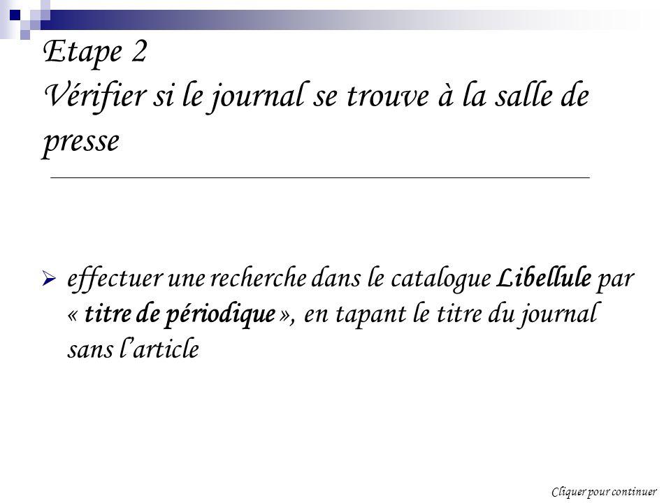 Etape 2 Vérifier si le journal se trouve à la salle de presse effectuer une recherche dans le catalogue Libellule par « titre de périodique », en tapant le titre du journal sans larticle Cliquer pour continuer
