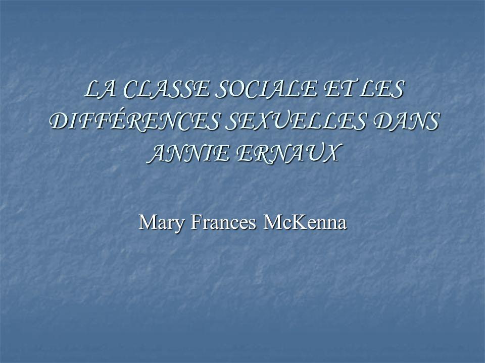 LA CLASSE SOCIALE ET LES DIFFÉRENCES SEXUELLES DANS ANNIE ERNAUX Mary Frances McKenna