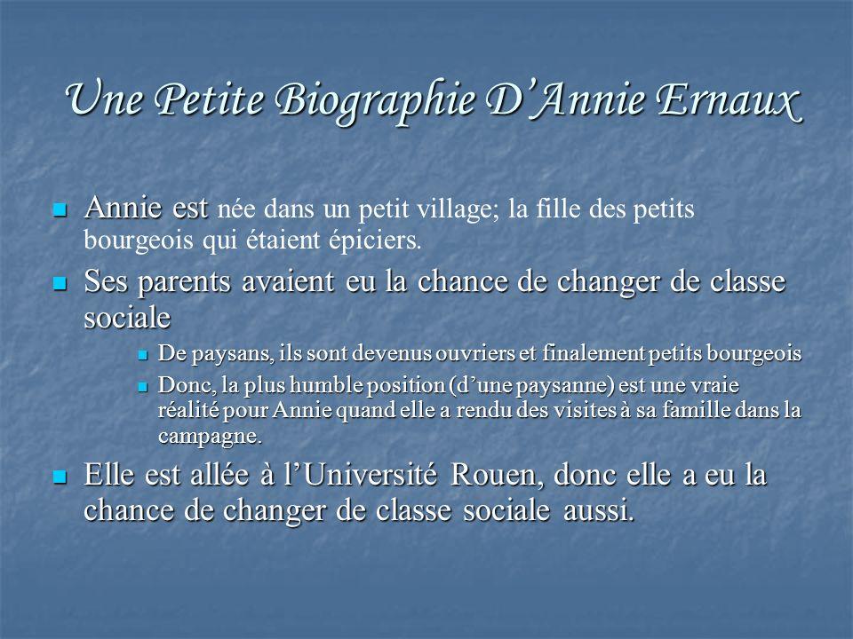 Une Petite Biographie DAnnie Ernaux Annie est Annie est née dans un petit village; la fille des petits bourgeois qui étaient épiciers. Ses parents ava