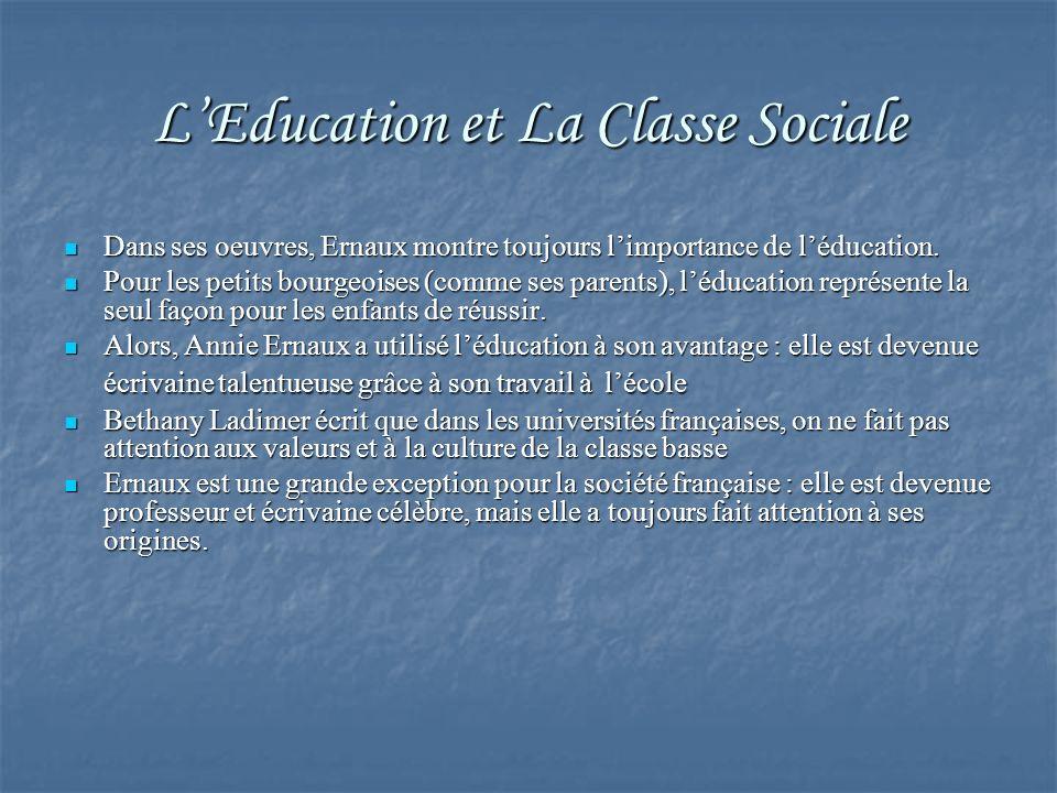 LEducation et La Classe Sociale Dans ses oeuvres, Ernaux montre toujours limportance de léducation. Dans ses oeuvres, Ernaux montre toujours limportan